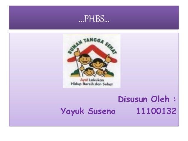 …PHBS… Disusun Oleh : Yayuk Suseno 11100132