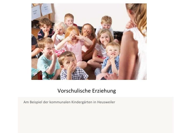 Vorschulische Erziehung Am Beispiel der kommunalen Kindergärten in Heusweiler