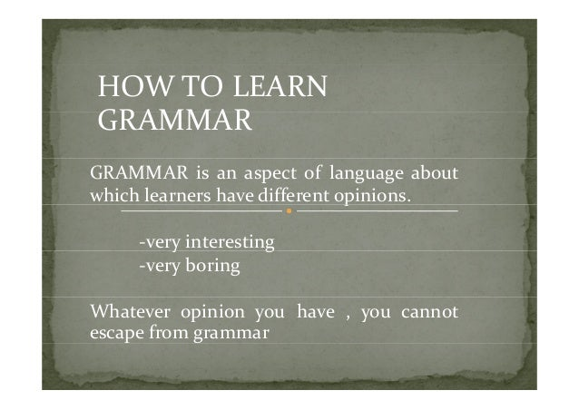 HOWTOLEARNGRAMMARGRAMMAR is an aspect of language aboutwhichlearnershavedifferentopinions.                  ...