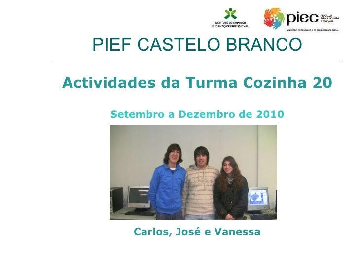 PIEF CASTELO BRANCO <ul><li>Actividades da Turma Cozinha 20 </li></ul><ul><li>Setembro a Dezembro de 2010 </li></ul><ul><l...
