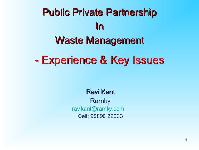 Public Private Partnership             In   Waste Management- Experience & Key Issues            Ravi Kant             Ram...