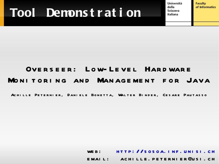 Tool Demonstration <ul>web:  http://sosoa.inf.unisi.ch email:  achille.peternier@usi.ch </ul>Overseer: Low-Level Hardware ...