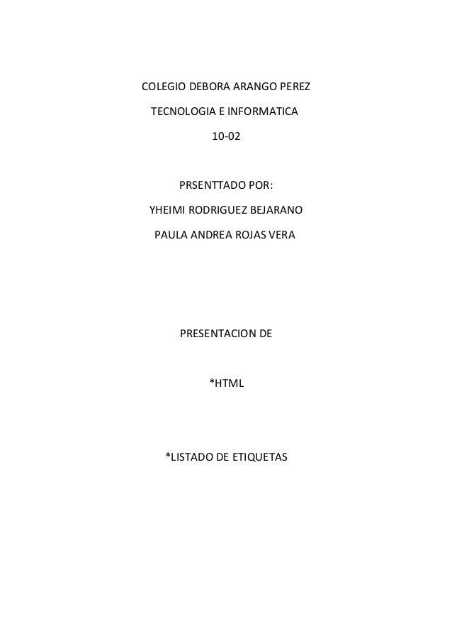 COLEGIO DEBORA ARANGO PEREZ TECNOLOGIA E INFORMATICA 10-02 PRSENTTADO POR: YHEIMI RODRIGUEZ BEJARANO PAULA ANDREA ROJAS VE...