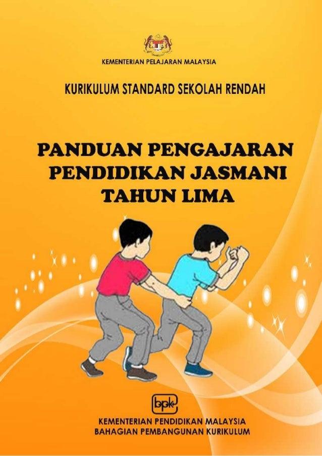 KEMENTERIAN PENDIDIKAN MALAYSIA KURIKULUM STANDARD SEKOLAH RENDAH PANDUAN PENGAJARAN PENDIDIKAN JASMANI TAHUN LIMA Terbita...