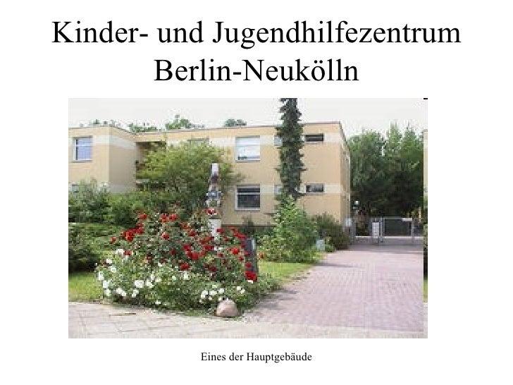 Kinder- und Jugendhilfezentrum Berlin-Neukölln <ul><li>Eines der Hauptgebäude </li></ul>
