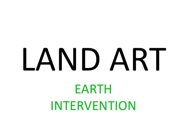 LAND ART<br />EARTH INTERVENTION<br />