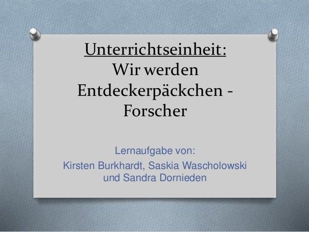 Unterrichtseinheit: Wir werden Entdeckerpäckchen - Forscher Lernaufgabe von: Kirsten Burkhardt, Saskia Wascholowski und Sa...