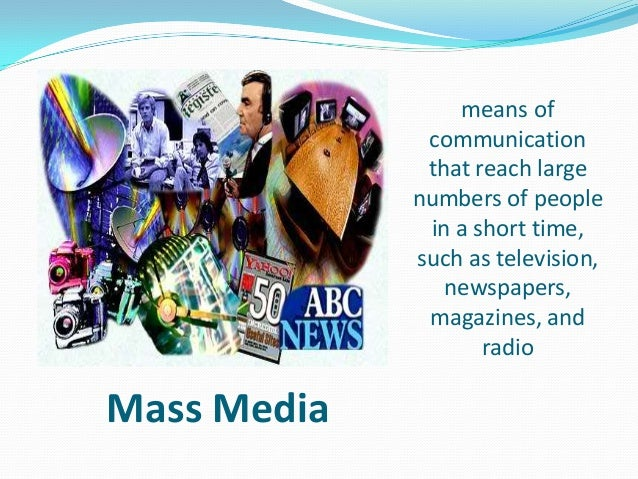 mass media and technology The role and influence of mass media mass media is communication—whether written, broadcast, or spoken—that reaches a large audience technology and social.