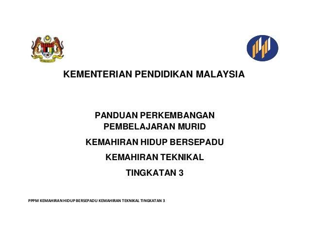 PPPM KEMAHIRAN HIDUP BERSEPADU KEMAHIRAN TEKNIKAL TINGKATAN 3  KEMENTERIAN PENDIDIKAN MALAYSIA  PANDUAN PERKEMBANGAN PEMBE...