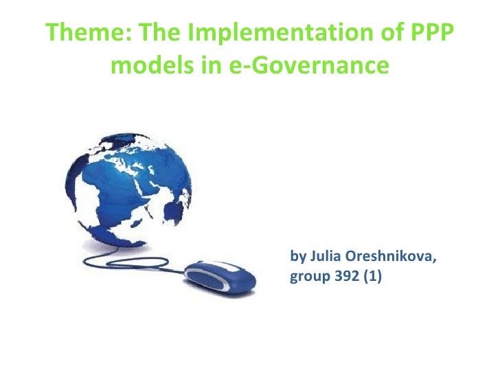 Theme:   The Implementation of PPP models in e-Governance by Julia Oreshnikova,  group 392 (1)