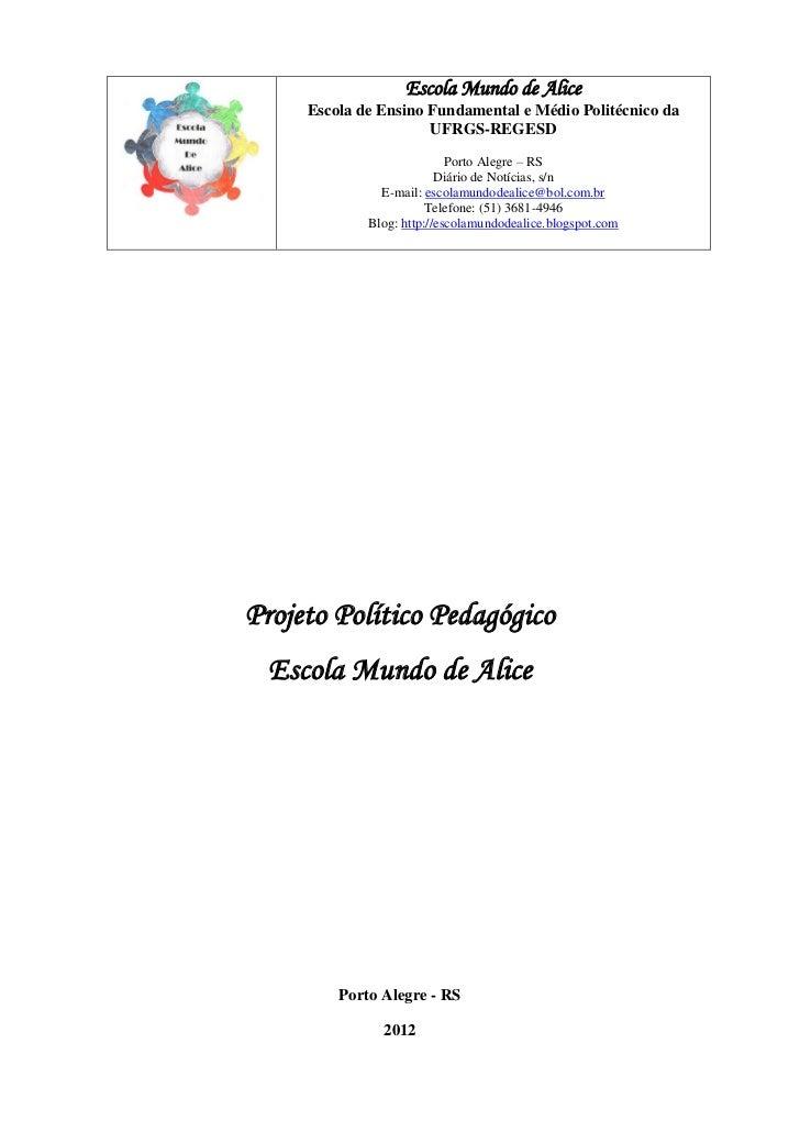 Escola Mundo de Alice     Escola de Ensino Fundamental e Médio Politécnico da                      UFRGS-REGESD           ...
