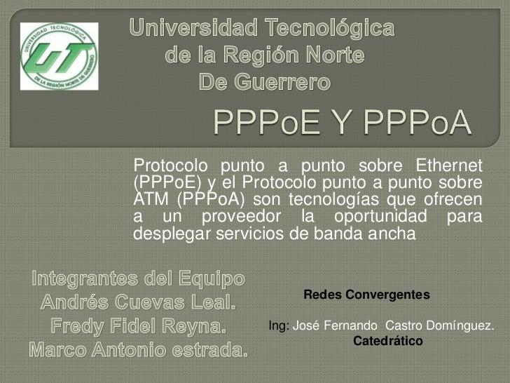 Protocolo punto a punto sobre Ethernet(PPPoE) y el Protocolo punto a punto sobreATM (PPPoA) son tecnologías que ofrecena u...