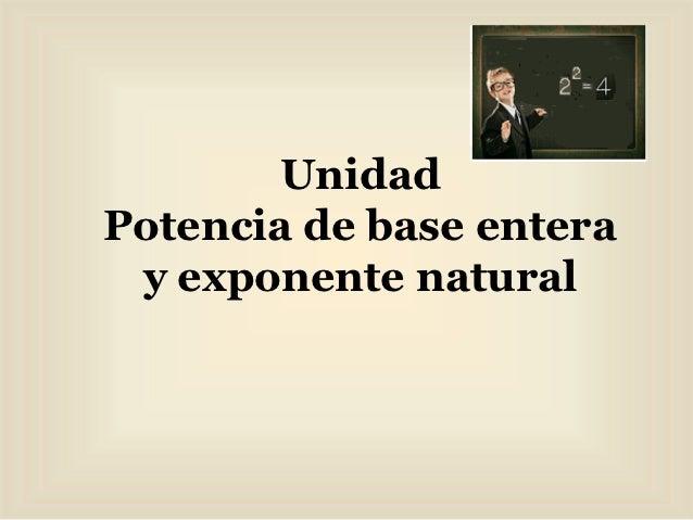UnidadPotencia de base entera y exponente natural