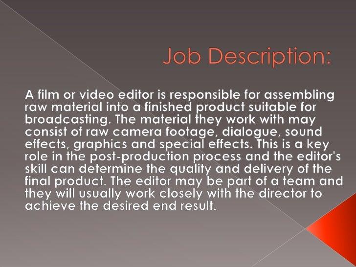 Job Description:u003cbr /u003eA Film Or Video Editor Is Responsible For Assembling  ...