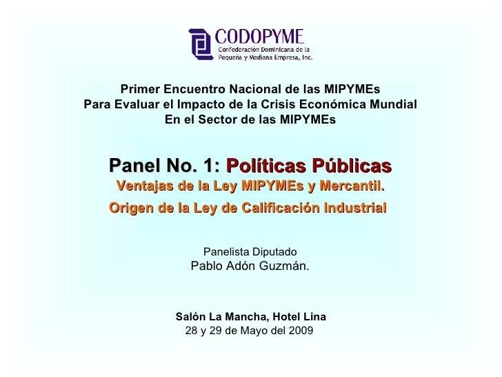 Panel No. 1:   Políticas Públicas Ventajas de la Ley MIPYMEs y Mercantil. Origen de la Ley de Calificación Industrial   Pr...
