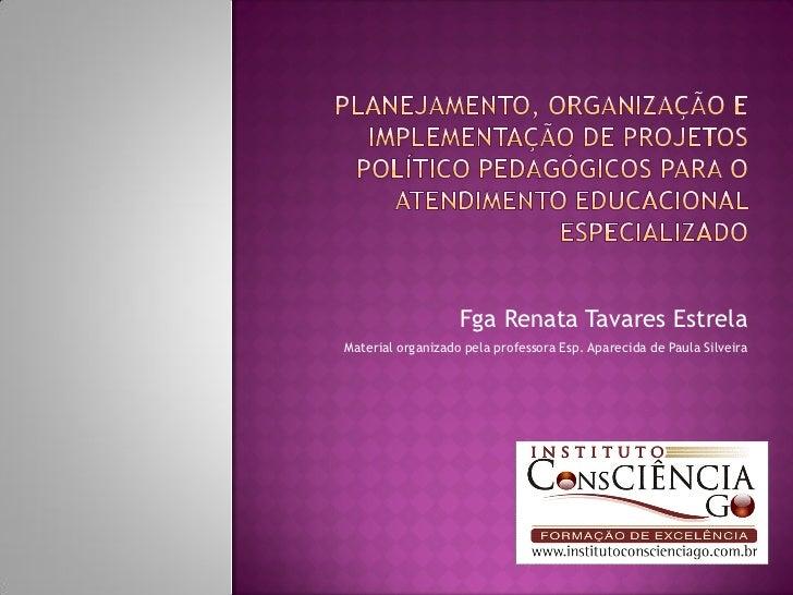 Fga Renata Tavares EstrelaMaterial organizado pela professora Esp. Aparecida de Paula Silveira