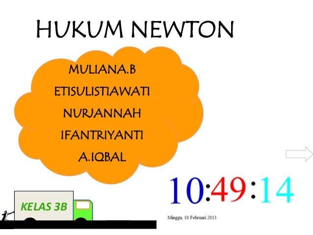 HUKUM NEWTON           MULIANA.B     ETISULISTIAWATI       NURJANNAH      IFANTRIYANTI            A.IQBALKELAS 3B