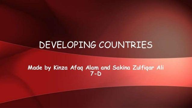 DEVELOPING COUNTRIES Made by Kinza Afaq Alam and Sakina Zulfiqar Ali 7-D