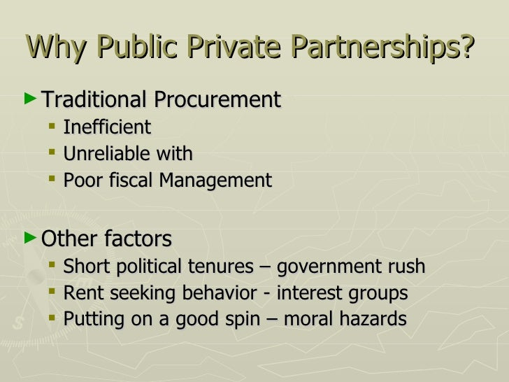 accounting for public private partnerships A public-private partnership (ppp) can be defined as a cooperative arrangement between the public and private sectors for the sharing of the risks and responsibilities for the provision of asset-based (infrastructure) services the long-term contractual nature of the business relationship leads to .