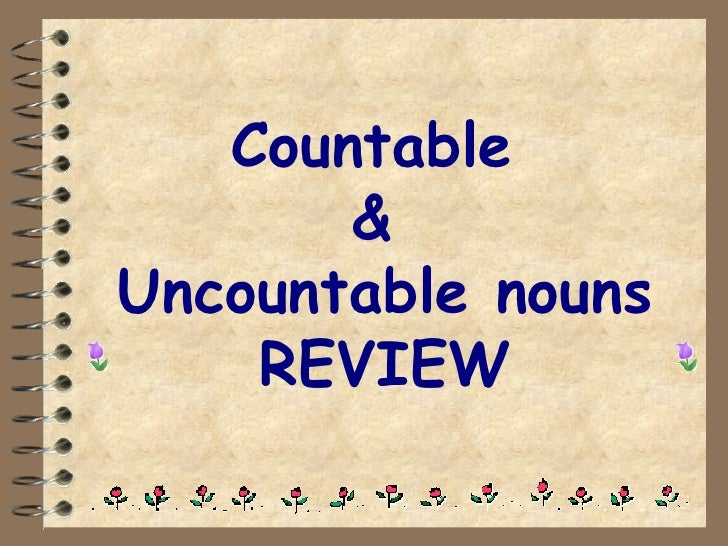 Countable       &Uncountable nouns    REVIEW