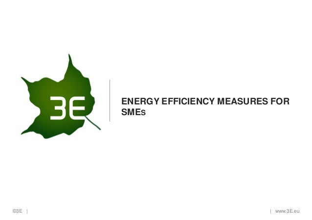 ENERGY EFFICIENCY MEASURES FOR SMES  ©3E |  | www.3E.eu
