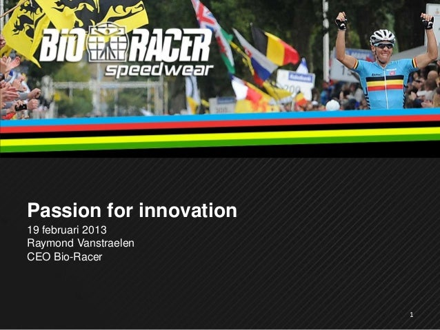 Passion for innovation19 februari 2013Raymond VanstraelenCEO Bio-Racer                         1