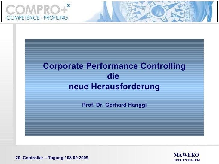 Corporate Performance Controlling die  neue Herausforderung Prof. Dr. Gerhard Hänggi