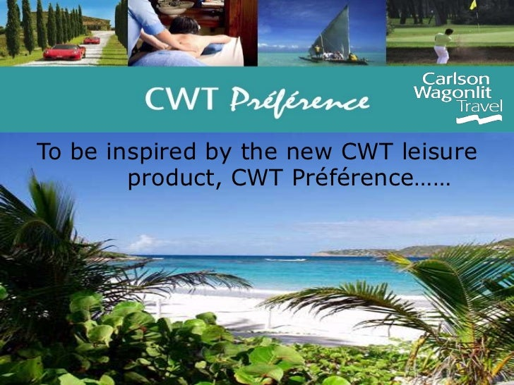 To be inspired by the new CWT leisure            product, CWT Préférence…… <br />