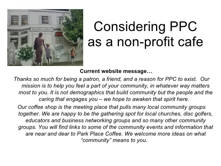 Considering PPC as a non-profit cafe Current website message… Thanks so much for being a patron, a friend, and a reason fo...