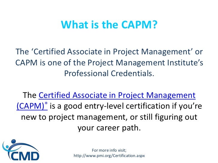 capm in depth certified associate in The certified associate in project management (capm) course gives beginners an overview of core project management philosophies and knowledge of the five process groups and ten knowledge areas prescribed by the project management institute (pmi).