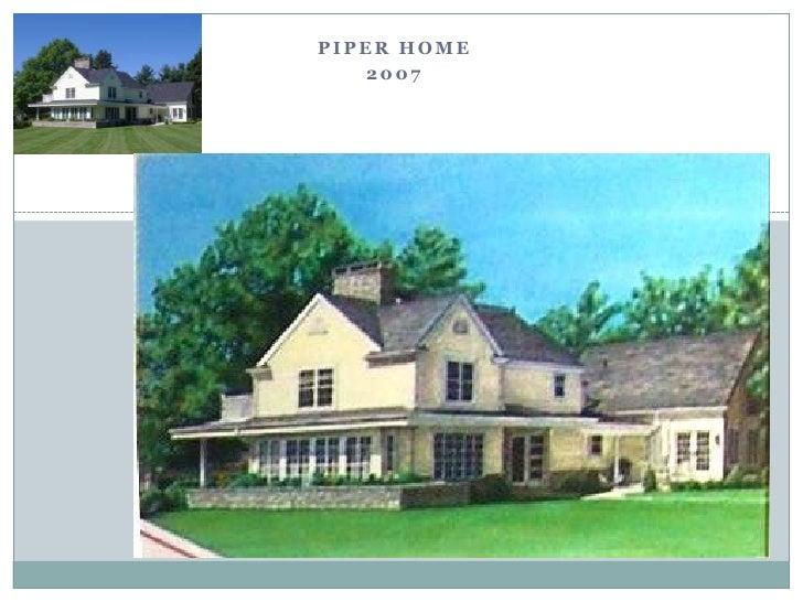 Piper home <br />2007<br />