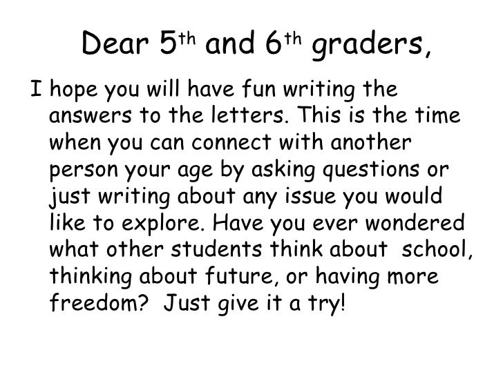 Dear 5 and 6 graders,              th        thI hope you will have fun writing the  answers to the letters. This is the t...