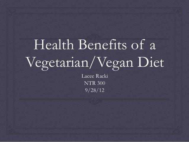 Health Benefits of aVegetarian/Vegan Diet        Lacee Racki         NTR 300         9/28/12