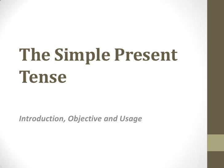 The Simple PresentTenseIntroduction, Objective and Usage