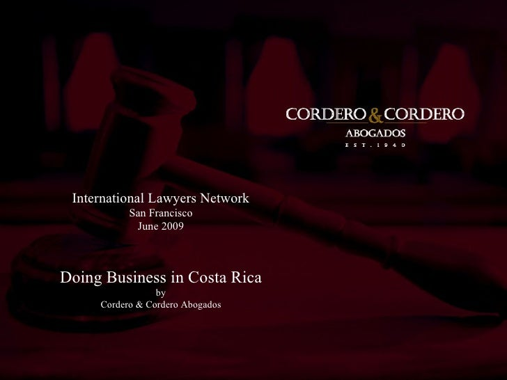 International Lawyers Network            San Francisco             June 2009    Doing Business in Costa Rica              ...