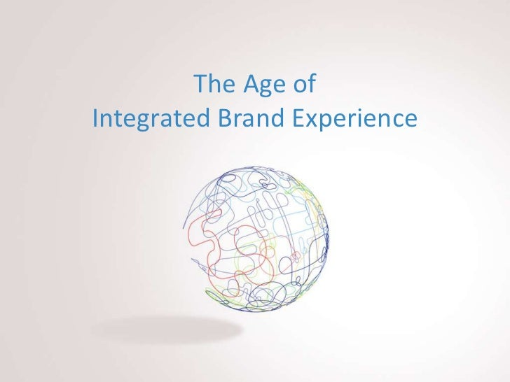 The Age ofIntegrated Brand Experience