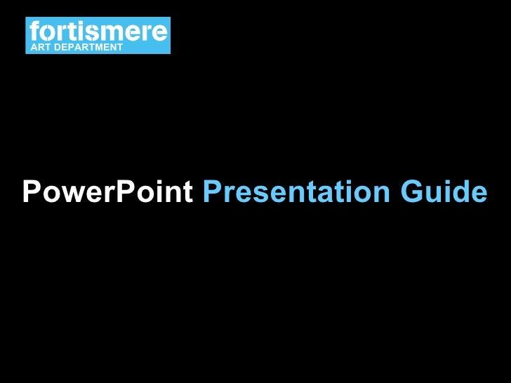 PowerPoint  Presentation Guide ART DEPARTMENT