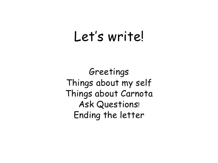Let's write! Greetings Things about my self Things about Carnota Ask Questions ! Ending the letter