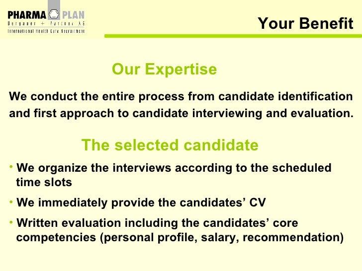 Your Benefit <ul><li>Our Expertise </li></ul><ul><li>We conduct the entire process from candidate identification </li></ul...