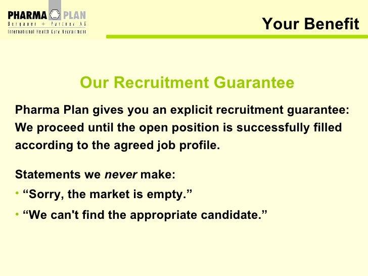 Your Benefit <ul><li>Our Recruitment Guarantee </li></ul><ul><li>Pharma Plan gives you an explicit recruitment guarantee: ...