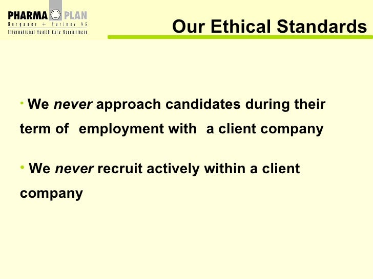 Our Ethical Standards <ul><li>We  never  approach candidates during their  term of  employment with a client company </li>...