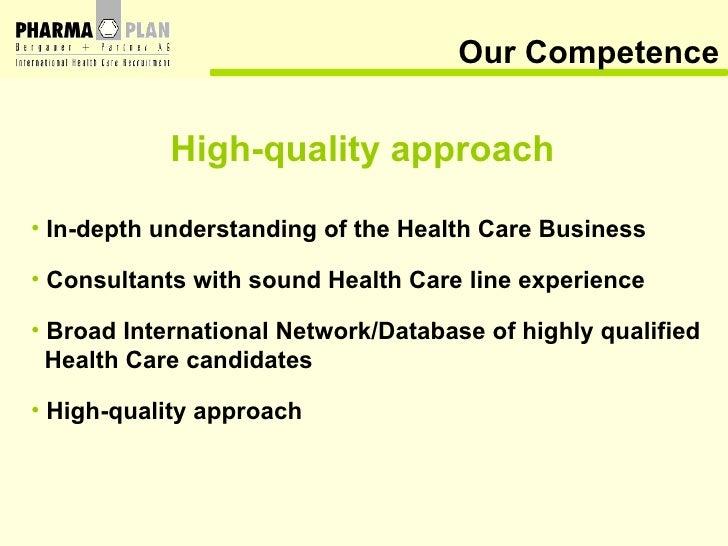 Our Competence <ul><li>In-depth understanding of the Health Care Business   </li></ul><ul><li>Consultants with sound Healt...