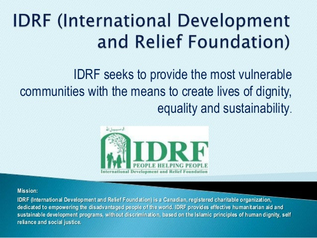 IDRF seeks to provide the most vulnerable communities with the means to create lives of dignity, equality and sustainabili...