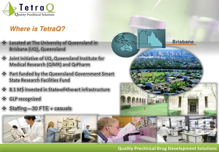 Where is TetraQ?  Located at The University of Queensland in                                    Brisbane   Brisbane (UQ),...