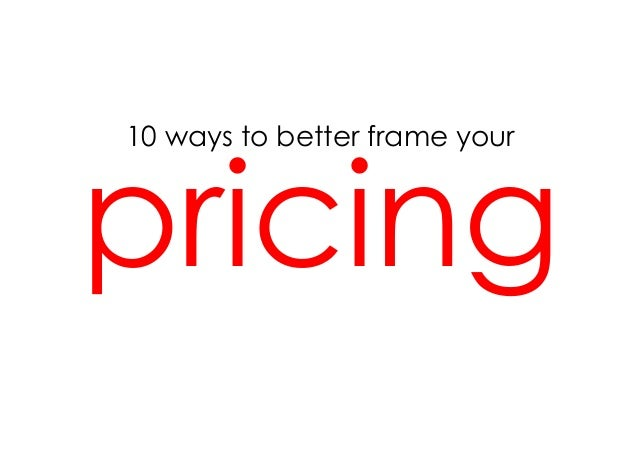 10 ways to better frame yourpricing