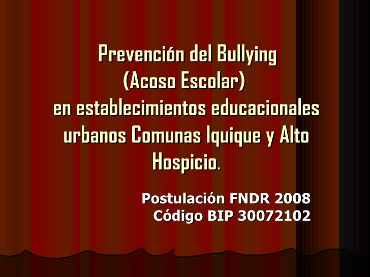Prevención del Bullying  (Acoso Escolar)  en establecimientos educacionales urbanos Comunas Iquique y Alto Hospicio . Post...