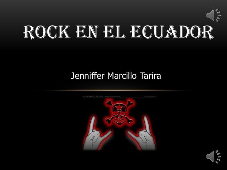 ROCK EN EL ECUADOR    Jenniffer Marcillo Tarira