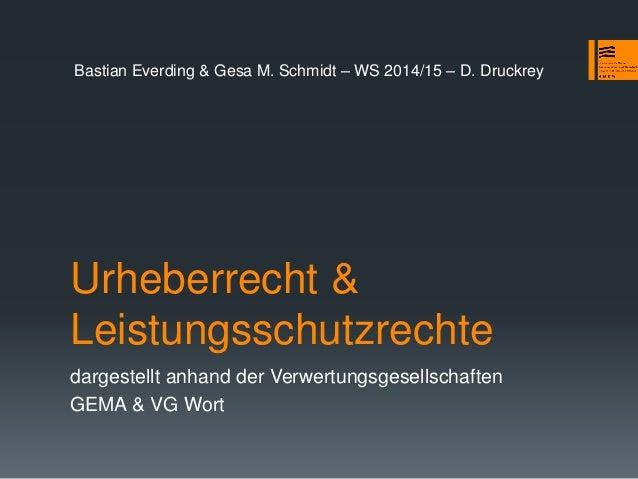 Urheberrecht & Leistungsschutzrechte dargestellt anhand der Verwertungsgesellschaften GEMA & VG Wort Bastian Everding & Ge...