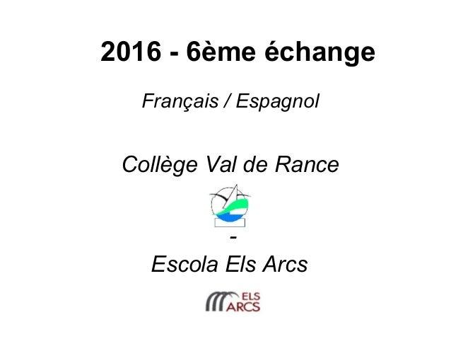 Collège Val de Rance - Escola Els Arcs 2016 - 6ème échange Français / Espagnol