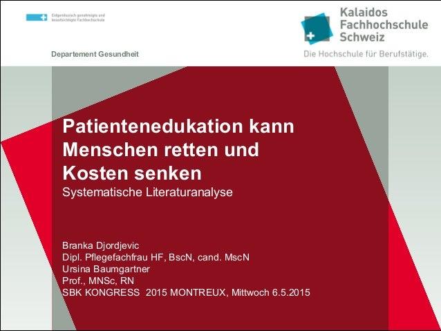 Departement Gesundheit Patientenedukation kann Menschen retten und Kosten senken Systematische Literaturanalyse Branka Djo...